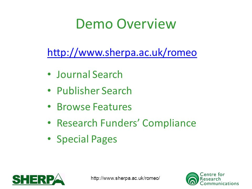 http://www.sherpa.ac.uk/romeo/ Demo Overview http://www.sherpa.ac.uk/romeo Journal Search Publisher Search Browse Features Research Funders Compliance Special Pages
