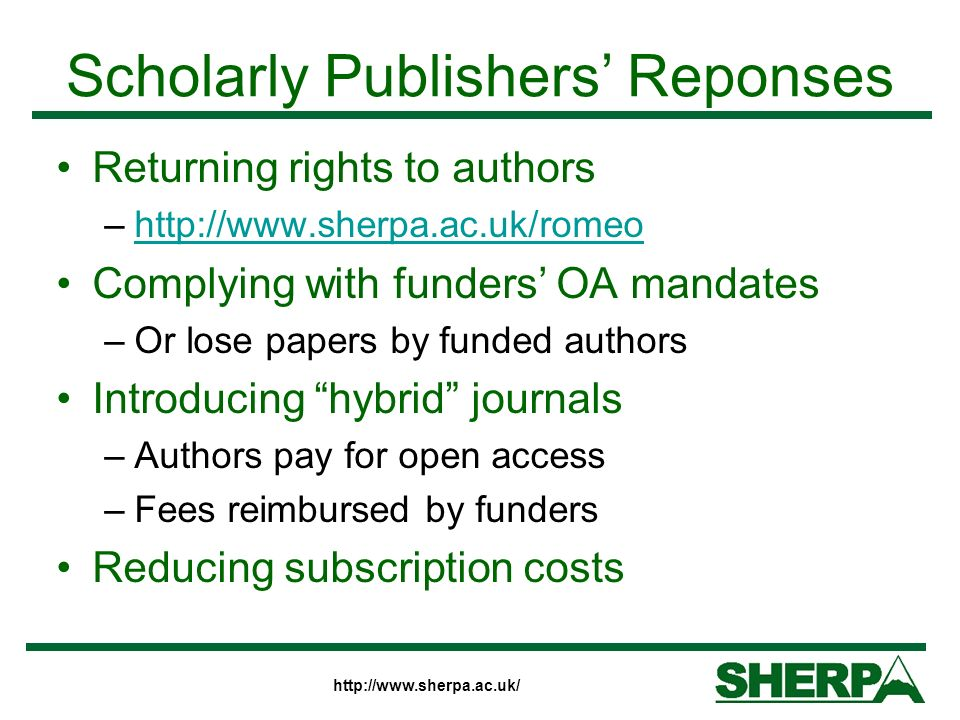 http://www.sherpa.ac.uk/ Scholarly Publishers Reponses Returning rights to authors –http://www.sherpa.ac.uk/romeohttp://www.sherpa.ac.uk/romeo Complyi