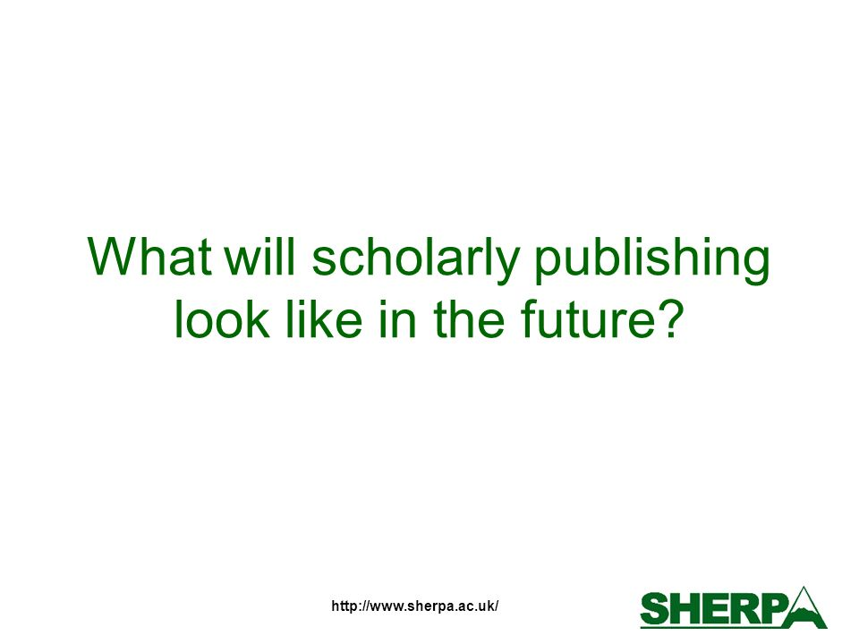 http://www.sherpa.ac.uk/ What will scholarly publishing look like in the future