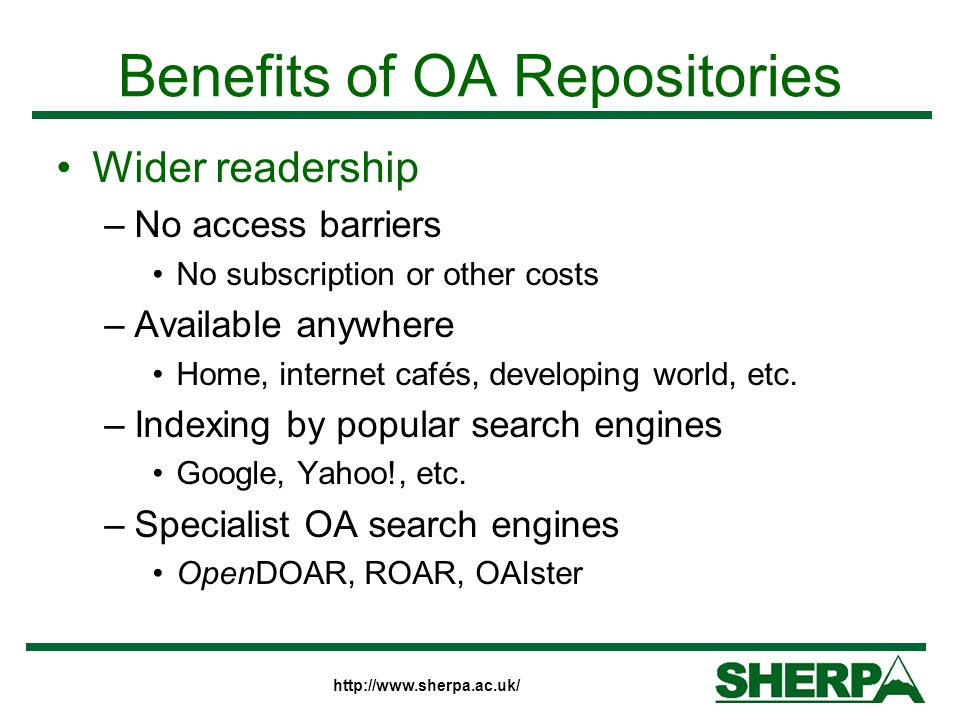 http://www.sherpa.ac.uk/ Benefits of OA Repositories Wider readership –No access barriers No subscription or other costs –Available anywhere Home, int