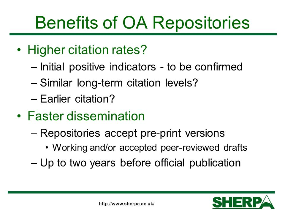 http://www.sherpa.ac.uk/ Benefits of OA Repositories Higher citation rates? –Initial positive indicators - to be confirmed –Similar long-term citation