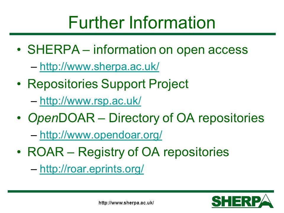 http://www.sherpa.ac.uk/ Further Information SHERPA – information on open access –http://www.sherpa.ac.uk/http://www.sherpa.ac.uk/ Repositories Suppor