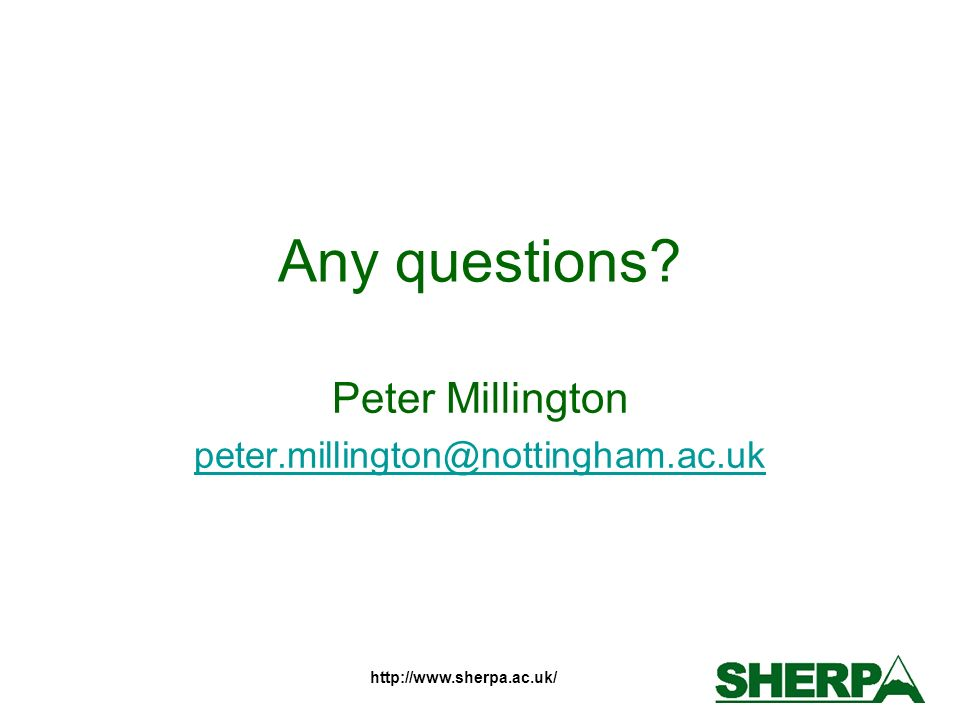 http://www.sherpa.ac.uk/ Any questions? Peter Millington peter.millington@nottingham.ac.uk