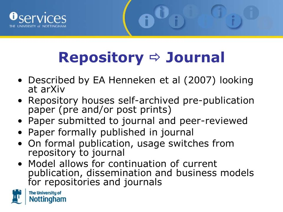 Repository Journal Described by EA Henneken et al (2007) looking at arXiv Repository houses self-archived pre-publication paper (pre and/or post print