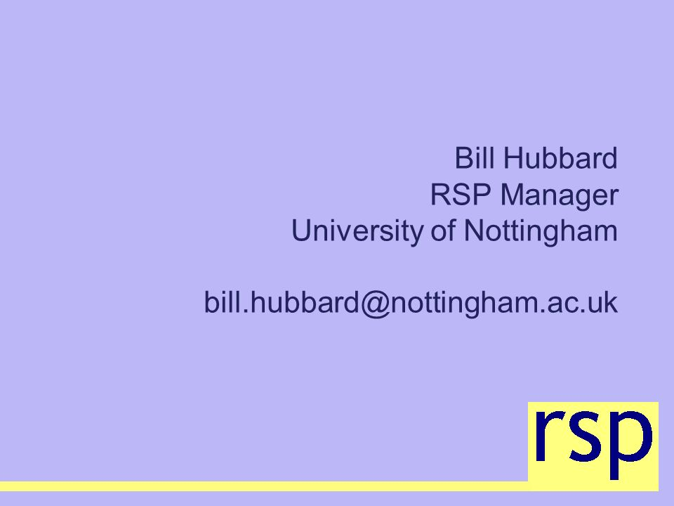 Bill Hubbard RSP Manager University of Nottingham bill.hubbard@nottingham.ac.uk