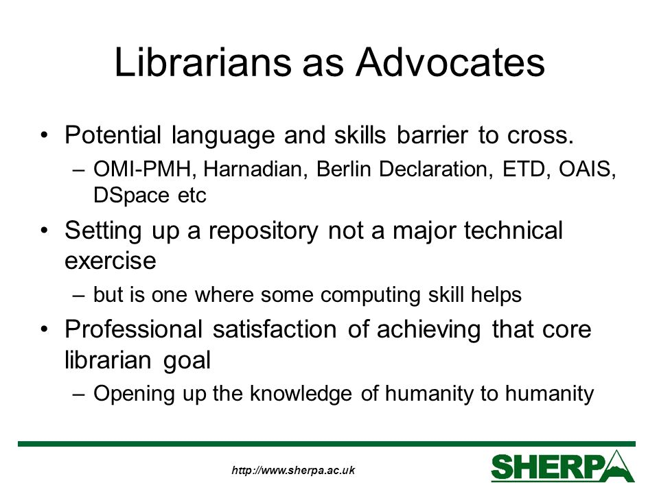 http://www.sherpa.ac.uk Librarians as Advocates Potential language and skills barrier to cross.