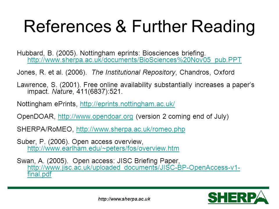http://www.sherpa.ac.uk Hubbard, B. (2005). Nottingham eprints: Biosciences briefing. http://www.sherpa.ac.uk/documents/BioSciences%20Nov05_pub.PPT ht