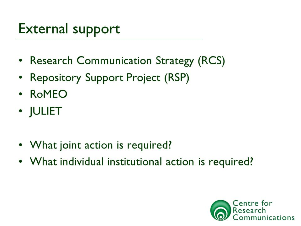 External support Research Communication Strategy (RCS) Repository Support Project (RSP) RoMEO JULIET What joint action is required.