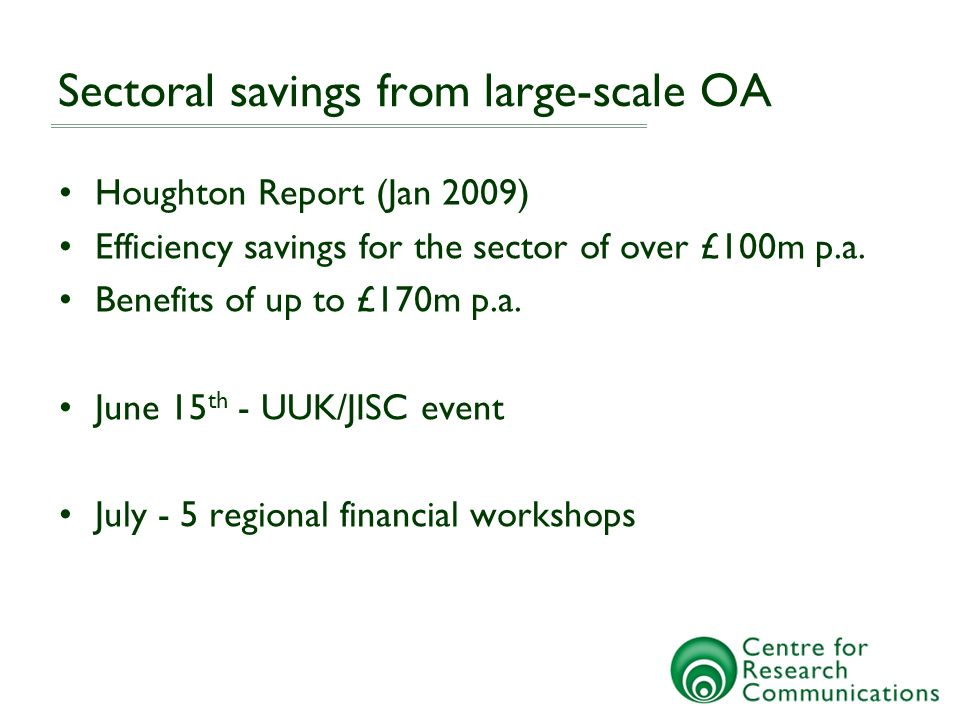 Sectoral savings from large-scale OA Houghton Report (Jan 2009) Efficiency savings for the sector of over £100m p.a.
