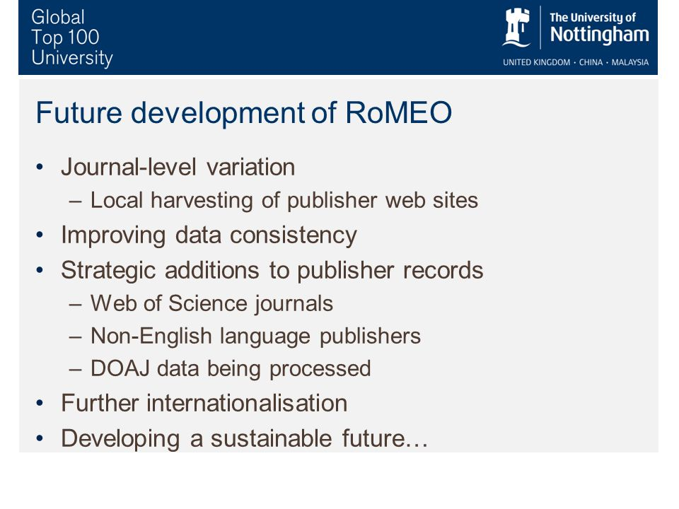 Future development of RoMEO Journal-level variation –Local harvesting of publisher web sites Improving data consistency Strategic additions to publish