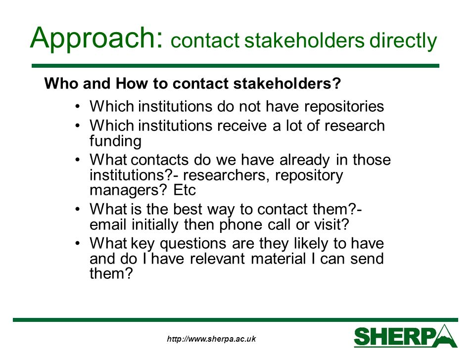 http://www.sherpa.ac.uk Approach: contact stakeholders directly Which institutions do not have repositories Which institutions receive a lot of resear