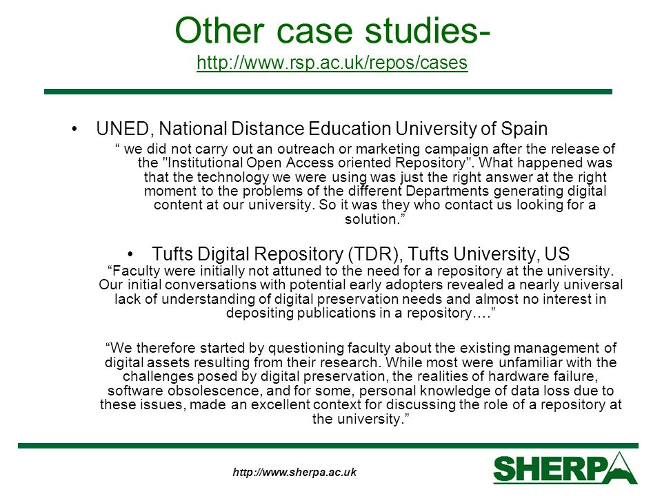 http://www.sherpa.ac.uk Other case studies- http://www.rsp.ac.uk/repos/cases http://www.rsp.ac.uk/repos/cases UNED, National Distance Education Univer