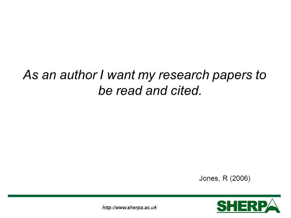http://www.sherpa.ac.uk As an author I want my research papers to be read and cited.