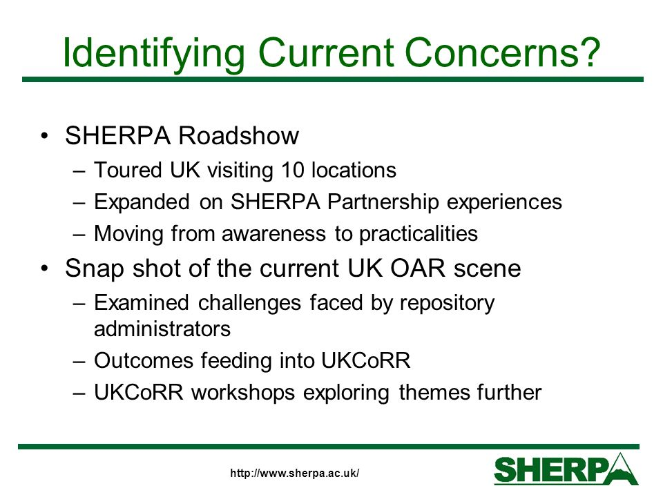 http://www.sherpa.ac.uk/ Identifying Current Concerns? SHERPA Roadshow –Toured UK visiting 10 locations –Expanded on SHERPA Partnership experiences –M