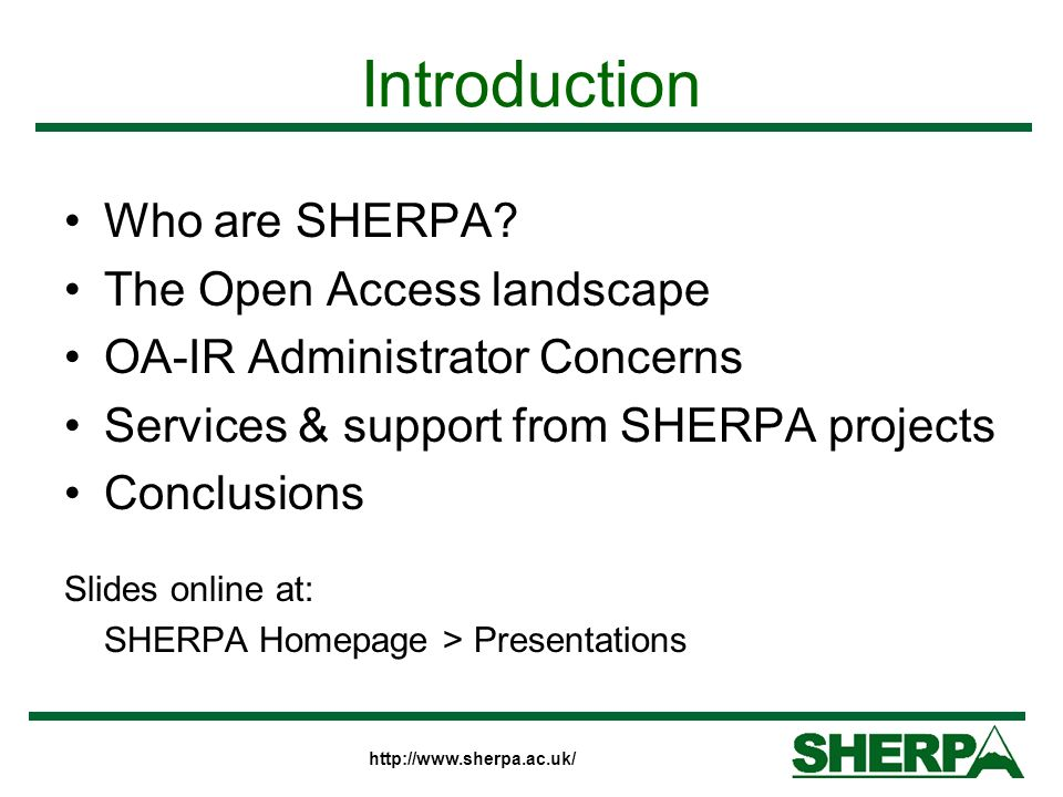 http://www.sherpa.ac.uk/ Conclusion There are many concerns for repository administrators The global scholarly communication debate is not an easy one to engage in isolation SHERPA services and projects exist to support the OA movement in the UK