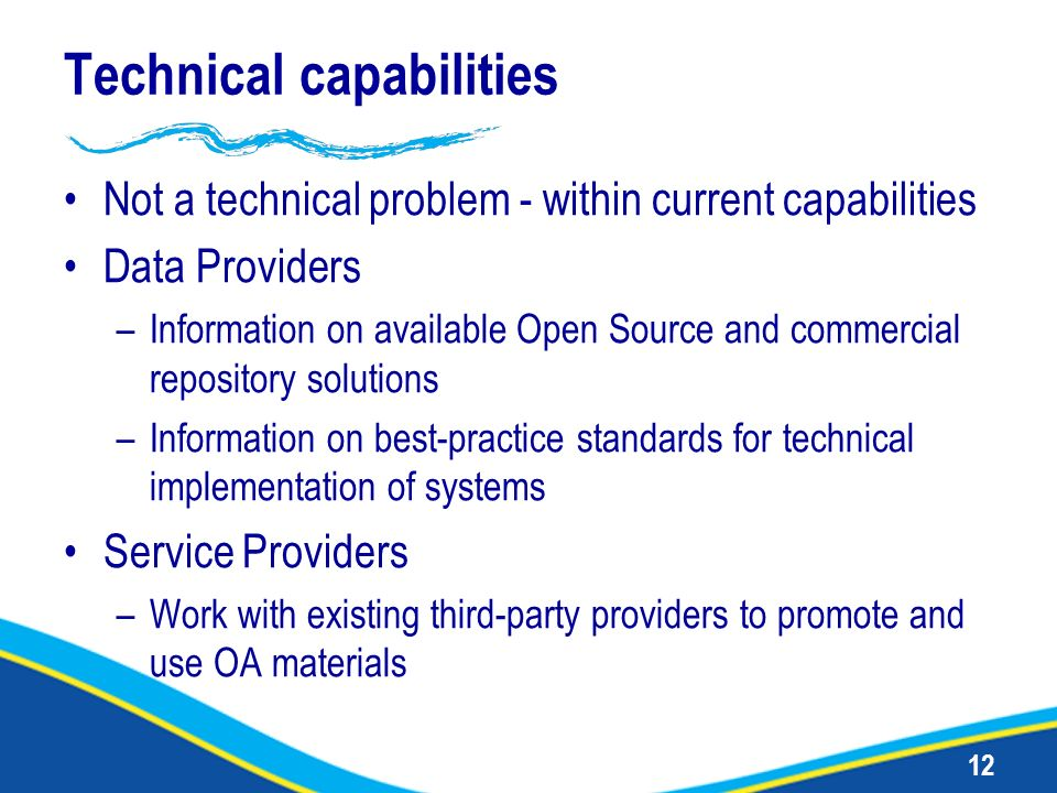 12 Technical capabilities Not a technical problem - within current capabilities Data Providers –Information on available Open Source and commercial re