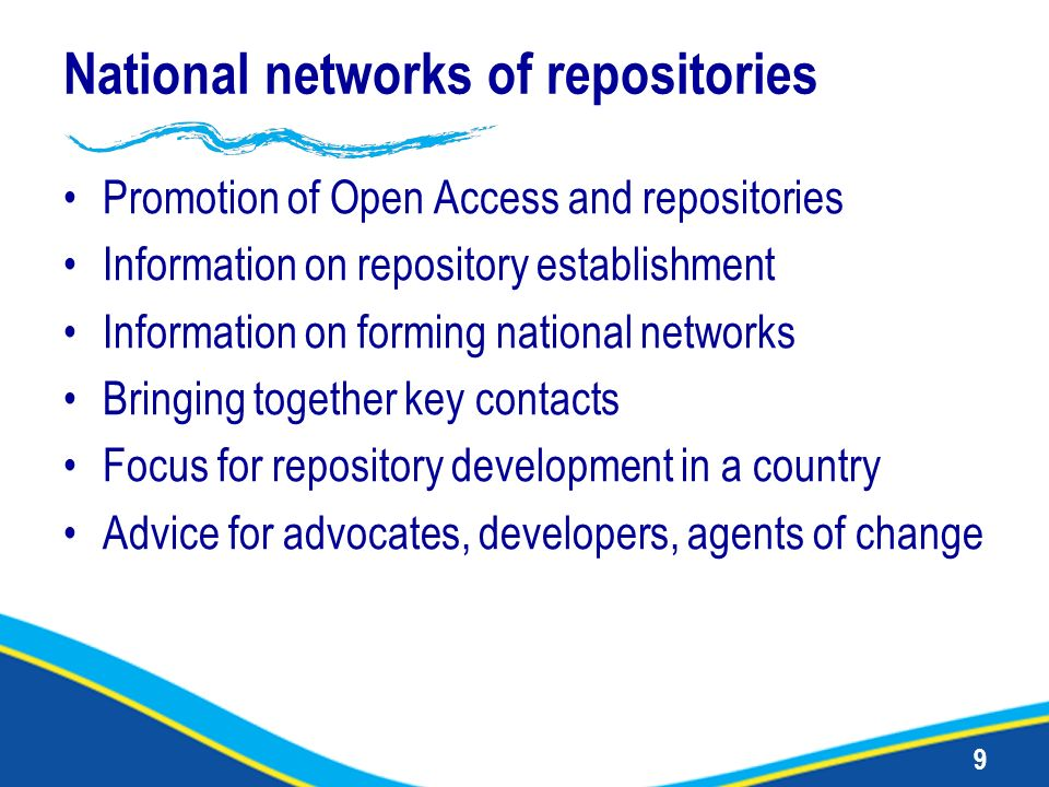 9 National networks of repositories Promotion of Open Access and repositories Information on repository establishment Information on forming national