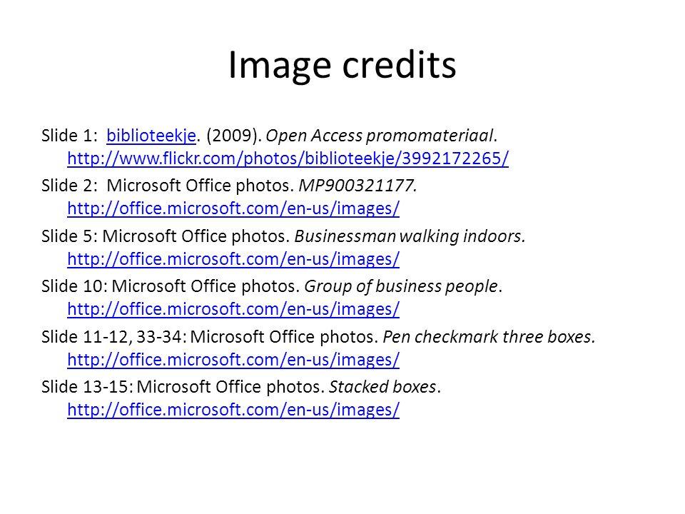 Image credits Slide 1: biblioteekje. (2009). Open Access promomateriaal. http://www.flickr.com/photos/biblioteekje/3992172265/biblioteekje http://www.