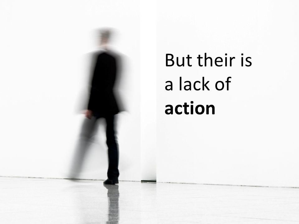 But their is a lack of action