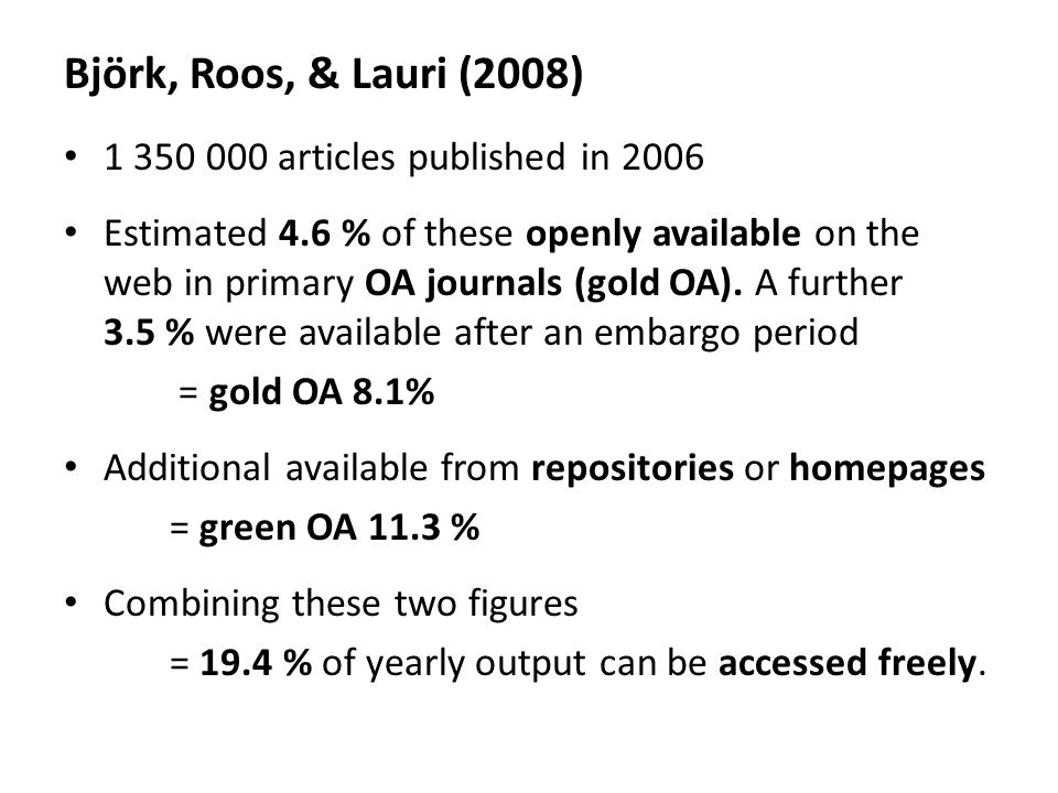 Björk, Roos, & Lauri (2008) 1 350 000 articles published in 2006 Estimated 4.6 % of these openly available on the web in primary OA journals (gold OA).