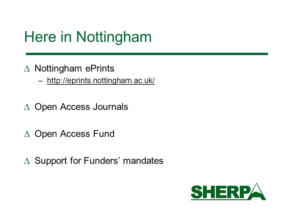 Here in Nottingham Nottingham ePrints –http://eprints.nottingham.ac.uk/ Open Access Journals Open Access Fund Support for Funders mandates