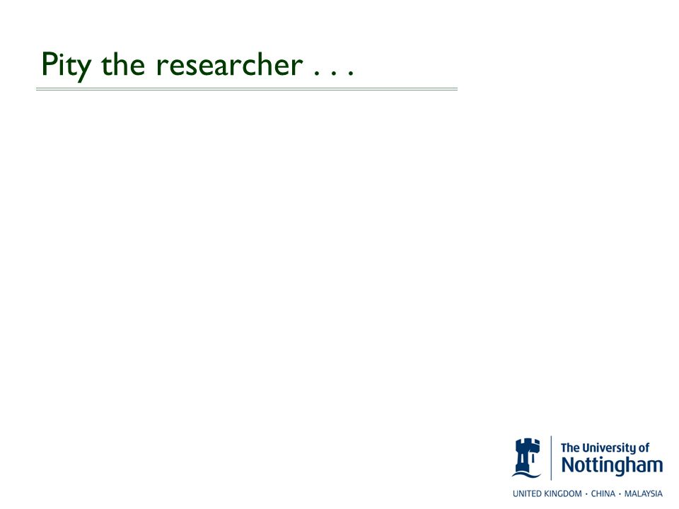 Pity the researcher...