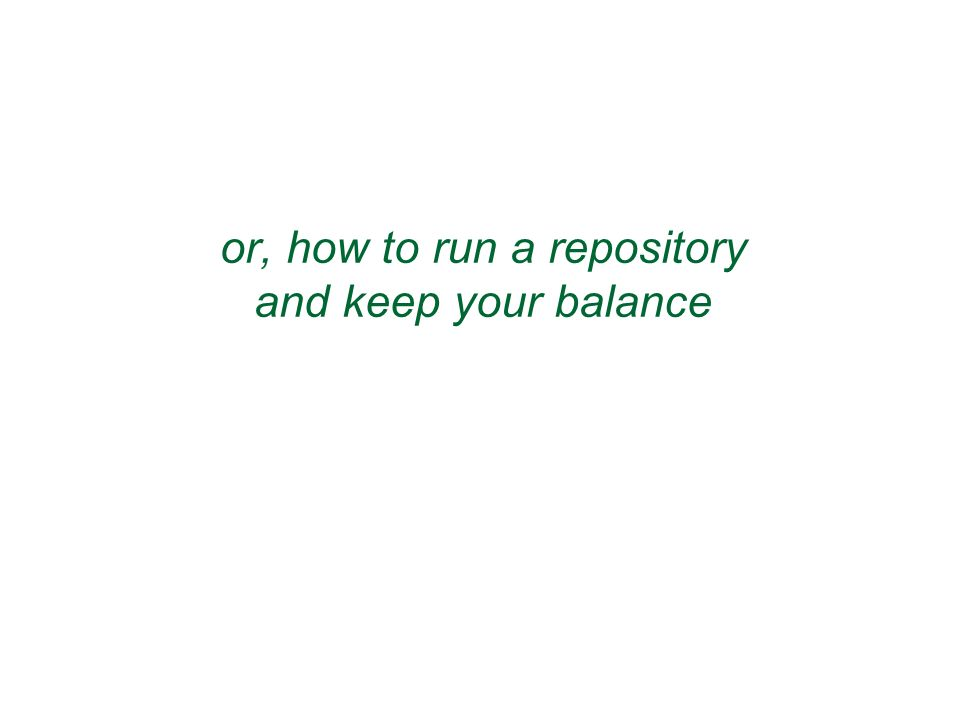 or, how to run a repository and keep your balance