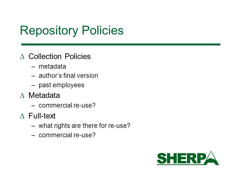Repository Policies Collection Policies –metadata –authors final version –past employees Metadata –commercial re-use.