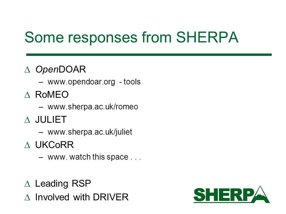Some responses from SHERPA OpenDOAR –www.opendoar.org - tools RoMEO –www.sherpa.ac.uk/romeo JULIET –www.sherpa.ac.uk/juliet UKCoRR –www. watch this sp
