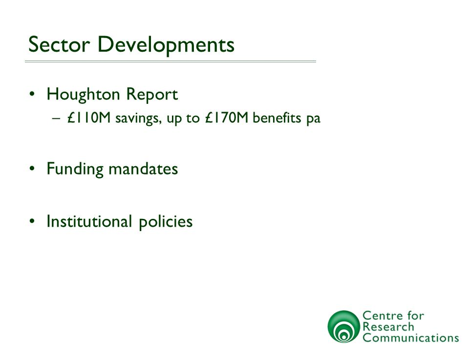 Sector Developments Houghton Report –£110M savings, up to £170M benefits pa Funding mandates Institutional policies