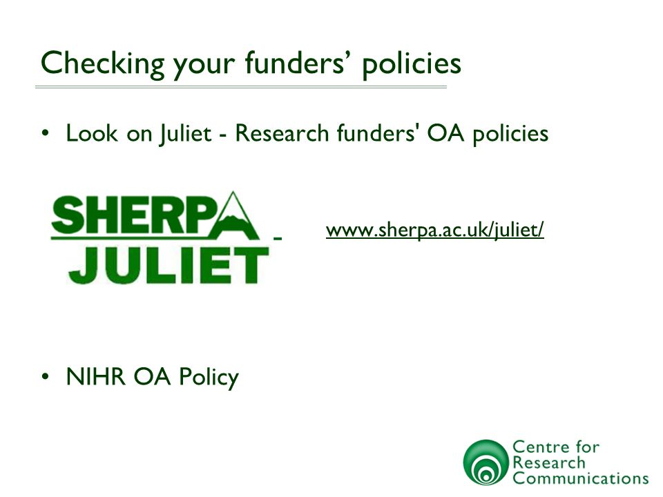 Checking your funders policies Look on Juliet - Research funders OA policies www.sherpa.ac.uk/juliet/ NIHR OA Policy