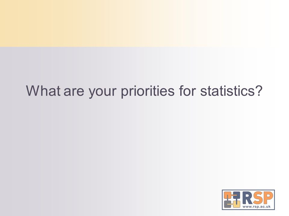 What are your priorities for statistics?