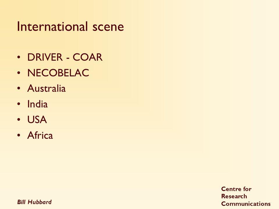 Bill Hubbard Centre for Research Communications International scene DRIVER - COAR NECOBELAC Australia India USA Africa