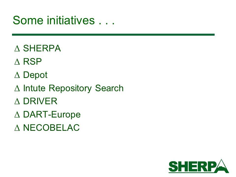 Some initiatives... Δ SHERPA Δ RSP Δ Depot Δ Intute Repository Search Δ DRIVER Δ DART-Europe Δ NECOBELAC