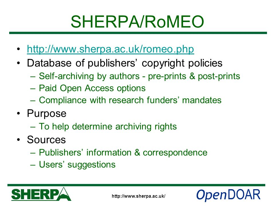 SHERPA/RoMEO http://www.sherpa.ac.uk/romeo.php Database of publishers copyright policies –Self-archiving by authors - pre-prints & post-prints –Paid O