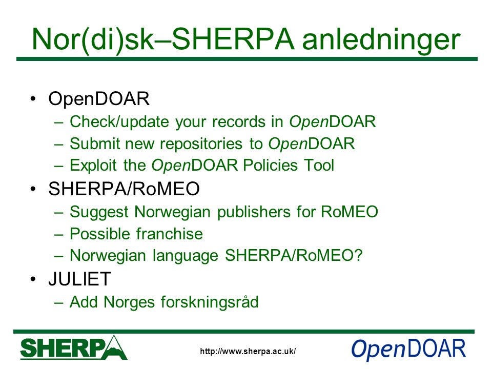 http://www.sherpa.ac.uk/ Nor(di)sk–SHERPA anledninger OpenDOAR –Check/update your records in OpenDOAR –Submit new repositories to OpenDOAR –Exploit th