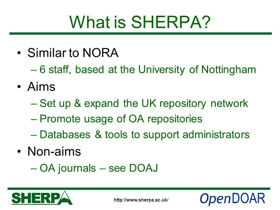 http://www.sherpa.ac.uk/ What is SHERPA? Similar to NORA –6 staff, based at the University of Nottingham Aims –Set up & expand the UK repository netwo