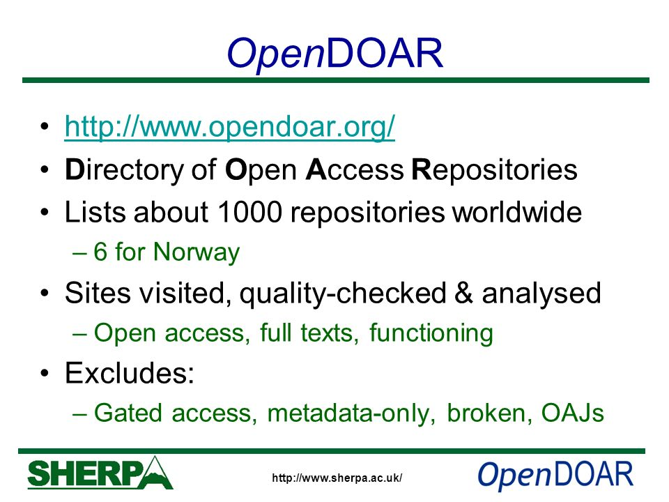 http://www.sherpa.ac.uk/ OpenDOAR http://www.opendoar.org/ Directory of Open Access Repositories Lists about 1000 repositories worldwide –6 for Norway