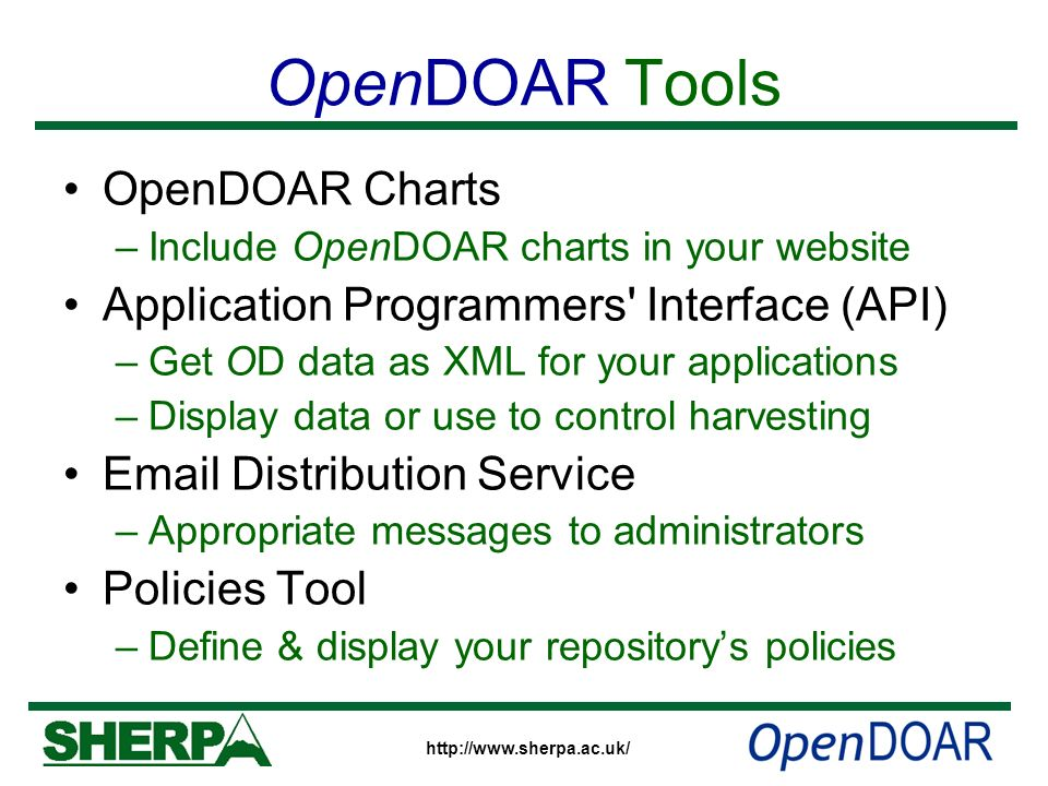 OpenDOAR Tools OpenDOAR Charts –Include OpenDOAR charts in your website Application Programmers' Interface (API) –Get OD data as XML for your applicat