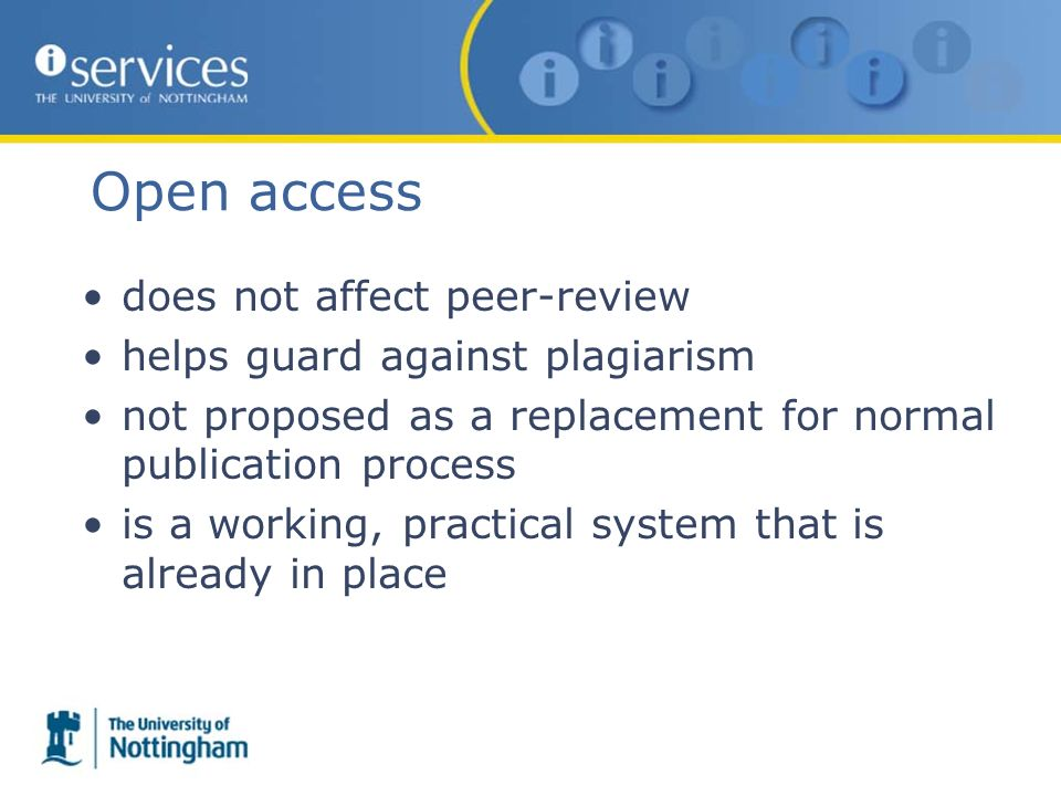 Open access does not affect peer-review helps guard against plagiarism not proposed as a replacement for normal publication process is a working, practical system that is already in place