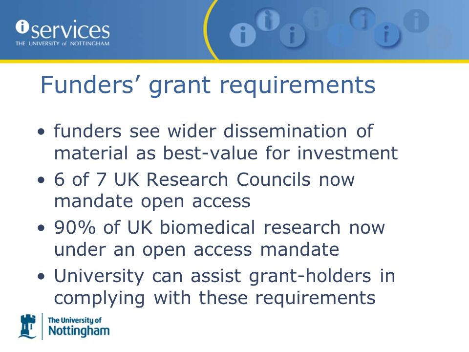 Funders grant requirements funders see wider dissemination of material as best-value for investment 6 of 7 UK Research Councils now mandate open acces