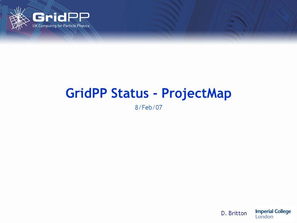 D. Britton GridPP Status - ProjectMap 8/Feb/07