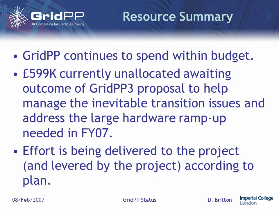 D.Britton08/Feb/2007GridPP Status Resource Summary GridPP continues to spend within budget.