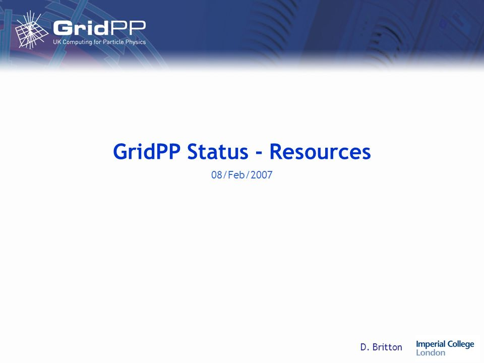 D. Britton GridPP Status - Resources 08/Feb/2007