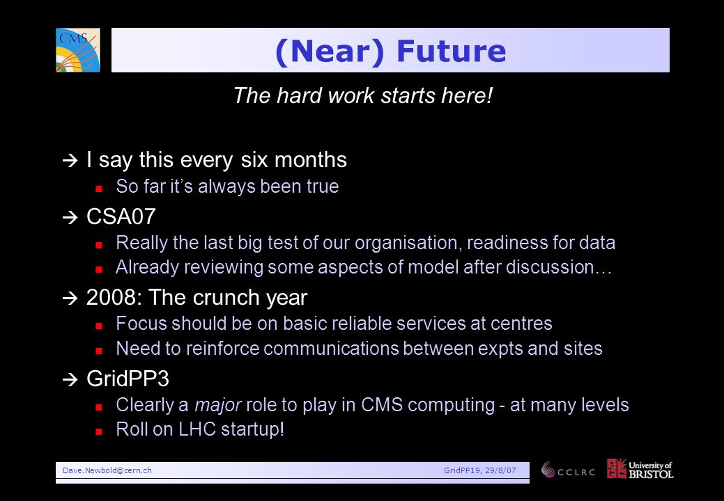 Dave.Newbold@cern.chGridPP19, 29/8/07 (Near) Future The hard work starts here.
