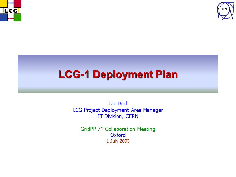 CERN Ian.Bird@cern.ch2 Overview Milestones and goals for 2003 LCG-1 Roll-out plan –Where, how, when Infrastructure Status –Middleware functionality & status –Security & operational issues Plans for rest of 2003 –Additional resources –Additional functionality –Operational improvements