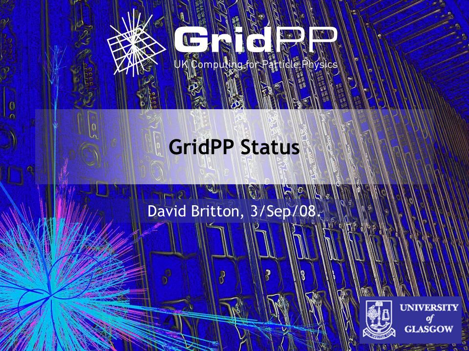 GridPP Status David Britton, 3/Sep/08.