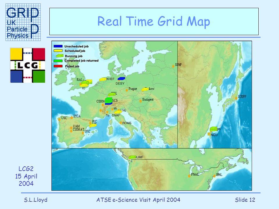 S.L.LloydATSE e-Science Visit April 2004Slide 12 Real Time Grid Map LCG2 15 April 2004