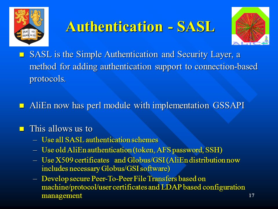 17 Authentication - SASL SASL is the Simple Authentication and Security Layer, a method for adding authentication support to connection-based protocols.