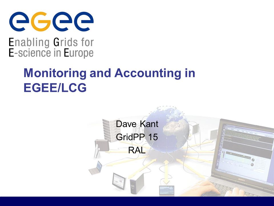Monitoring and Accounting in EGEE/LCG Dave Kant GridPP 15 RAL